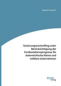 Cover Sanierungscontrolling unter Berücksichtigung der Fortbestehensprognose für österreichische kleine und mittlere Unternehmen