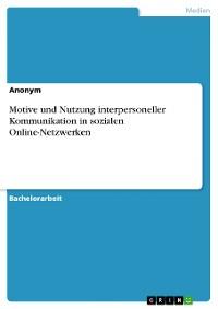 Cover Motive und Nutzung interpersoneller Kommunikation in sozialen Online-Netzwerken