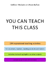 Cover You Can Teach This Class - 194 Inspirational Teaching Activities for Volunteers, Teachers, Teaching Assistants and Trainers - Activities for Teaching English and Other Subjects - Available as a Print Book, PDF and E-book