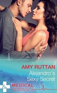 Cover Alejandro's Sexy Secret (Mills & Boon Medical) (Hot Latin Docs, Book 2)