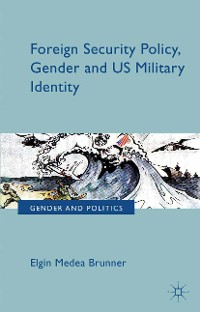 Cover Foreign Security Policy, Gender, and US Military Identity