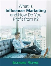 Cover What Is Influencer Marketing and How Do You Profit from It?
