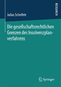 Cover Die gesellschaftsrechtlichen Grenzen des Insolvenzplanverfahrens