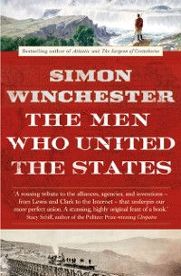 Cover Men Who United the States: The Amazing Stories of the Explorers, Inventors and Mavericks Who Made America