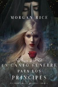 Cover Un Canto Fúnebre para Los Príncipes (Un Trono para Las Hermanas—Libro Cuatro)
