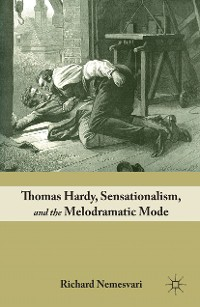 Cover Thomas Hardy, Sensationalism, and the Melodramatic Mode