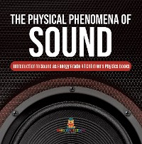 Cover The Physical Phenomena of Sound | Introduction to Sound as Energy Grade 4 | Children's Physics Books