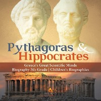 Cover Pythagoras & Hippocrates | Greece's Great Scientific Minds | Biography 5th Grade | Children's Biographies