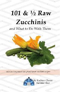 Cover 101 & ½ Raw Zucchinis