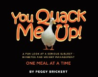 Cover You Quack Me Up! A Fun Look at a Serious Subject - Diabetes and Weight Management, One Meal at a Time