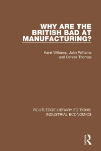 Cover Why are the British Bad at Manufacturing?