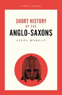 Cover A Pocket Essential Short History of the Anglo-Saxons
