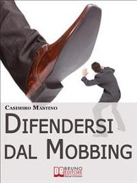 Cover Difendersi dal Mobbing. Corso Pratico per le Vittime di Persecuzioni e Vessazioni sul Posto di Lavoro