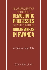 Cover An Assessment of the Impact of Democratic Processes on Development of Urban Areas in Rwanda