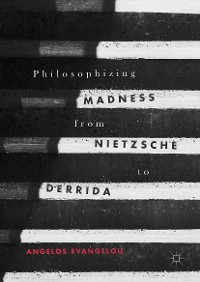 Cover Philosophizing Madness from Nietzsche to Derrida