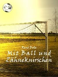 Cover Mit Ball und Zähneknirschen