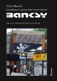 Cover Something to s(pr)ay: Der Street Artivist Banksy
