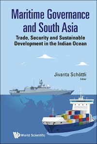 Cover Maritime Governance And South Asia: Trade, Security And Sustainable Development In The Indian Ocean