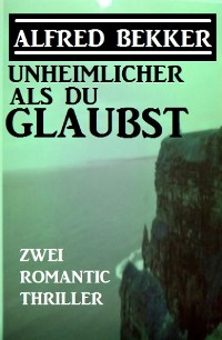 Cover Unheimlicher als du glaubst: Zwei Romantic Thriller