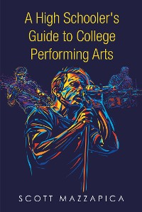 Cover A High Schooler's Guide to College Performing Arts