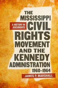 Cover The Mississippi Civil Rights Movement and the Kennedy Administration, 1960-1964