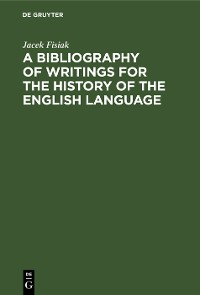 Cover A Bibliography of Writings for the History of the English Language
