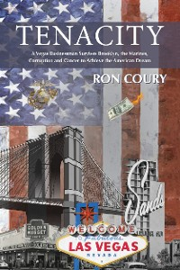 Cover Tenacity:  A Vegas Businessman Survives Brooklyn, the Marines, Corruption and Cancer to Achieve the American Dream