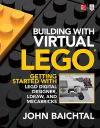 Cover Building with Virtual LEGO: Getting Started with LEGO Digital Designer, LDraw, and Mecabricks