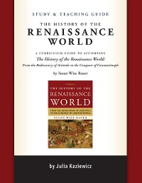 Cover Study and Teaching Guide: The History of the Renaissance World: A curriculum guide to accompany The History of the Renaissance World