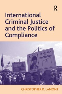 Cover International Criminal Justice and the Politics of Compliance