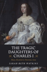 Cover The Tragic Daughters of Charles I