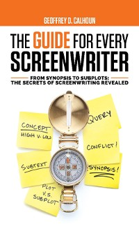 Cover The Guide for Every Screenwriter: From Synopsis to Subplots