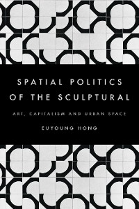 Cover The Spatial Politics of the Sculptural
