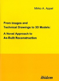 Cover From Images and Technical Drawings to 3D Models: A Novel Approach to As-Built Reconstruction