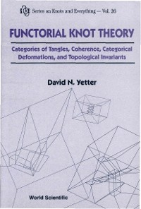 Cover Functorial Knot Theory: Categories Of Tangles, Coherence, Categorical Deformations And Topological Invariants