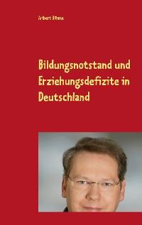 Cover Bildungsnotstand und Erziehungsdefizite in Deutschland