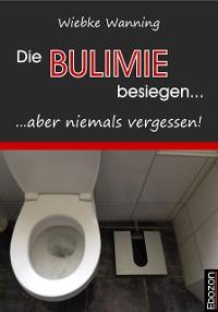 Cover Die Bulimie besiegen... ...aber niemals vergessen!