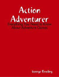 Cover Action Adventurer: Everything You Need to Know About Adventure Games