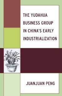 Cover The Yudahua Business Group in China's Early Industrialization
