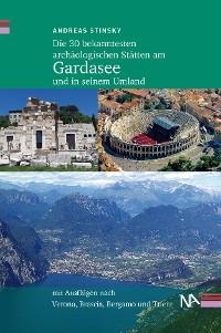 Cover Die 30 bekanntesten archäologischen Stätten am Gardasee und in seinem Umland