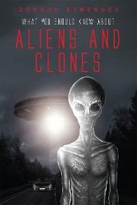 Cover What You Should Know About Aliens and Clones