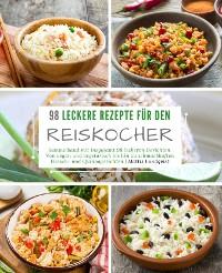 Cover 98 leckere Rezepte für den Reiskocher: Sammelband mit insgesamt 98 leckeren Gerichten
