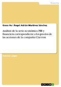 Cover Análisis de la serie económica PIB y financiera correspondiente a los precios de las acciones de la compañía Chevron