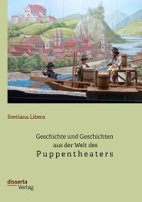 Cover Geschichte und Geschichten aus der Welt des Puppentheaters