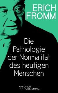 Cover Die Pathologie der Normalität des heutigen Menschen
