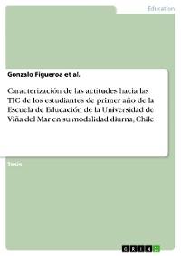 Cover Caracterización de las actitudes hacia las TIC de los estudiantes de primer año de la Escuela de Educación de la Universidad de Viña del Mar en su modalidad diurna, Chile