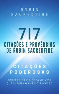 Cover 717 Citações e Provérbios de Robin Sacredfire