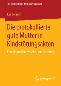 Cover Die protokollierte gute Mutter in Kindstötungsakten