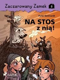 Cover Zaczarowany Zamek  8 - Na stos z nią!
