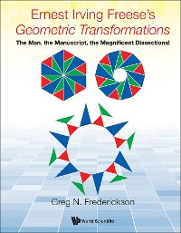 "Cover Ernest Irving Freese's ""Geometric Transformations"": The Man, The Manuscript, The Magnificent Dissections!"